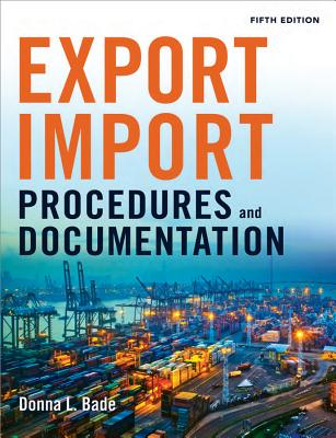 Export/Import Procedures and Documentation By Bade, Donna L.