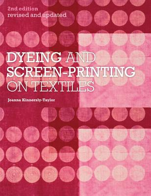 Dyeing and Screen-printing on Textiles By Kinnersly-taylor, Joanna